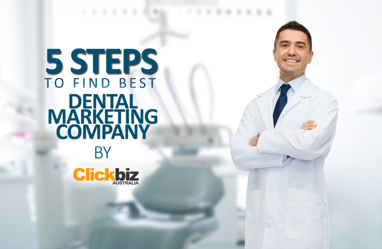 5 Steps to Choose the Best Dental Marketing Company in Australia