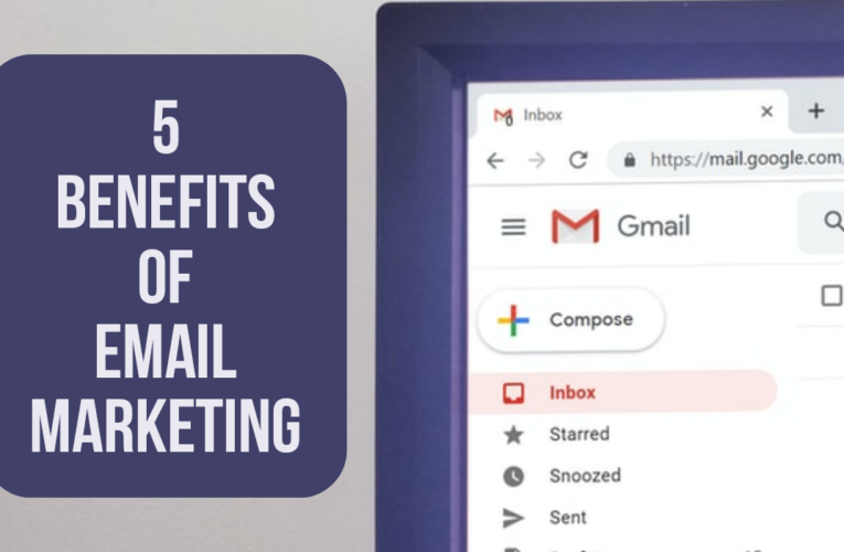 5 Benefits Of Email Marketing