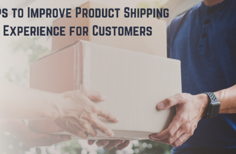 7 Tips to Improve Product Shipping Experience for Customers