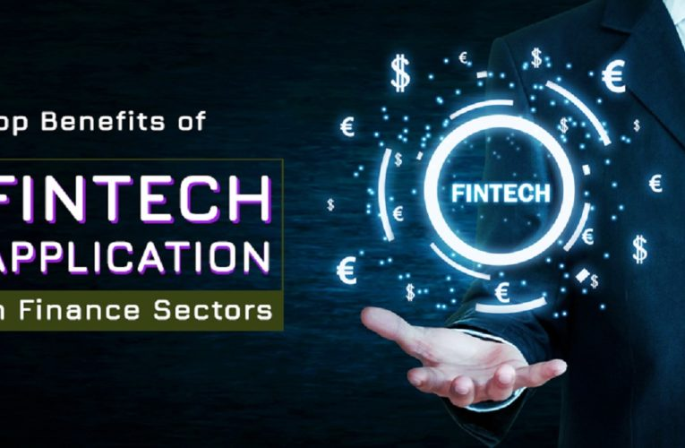 Top Benefits of Fintech Application in Finance Sectors