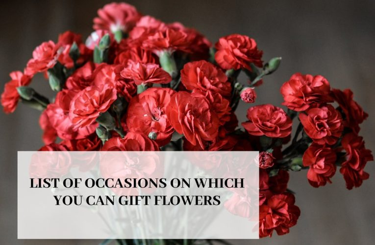 List of Occasions on Which You Can Gift Flowers !!