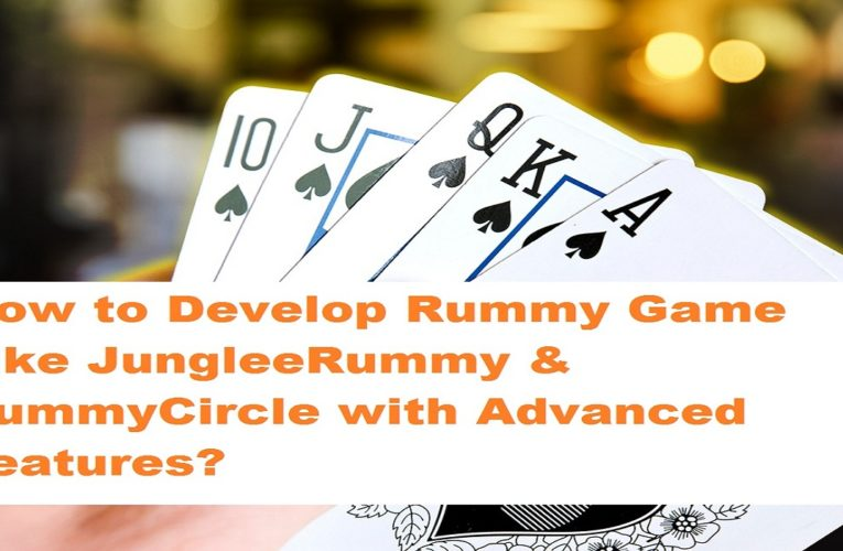How to Develop Rummy Game Like JungleeRummy & RummyCircle with Advanced Features?