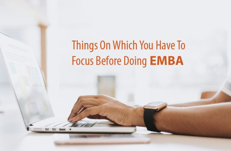 Things on Which You Have to Focus Before Doing EMBA