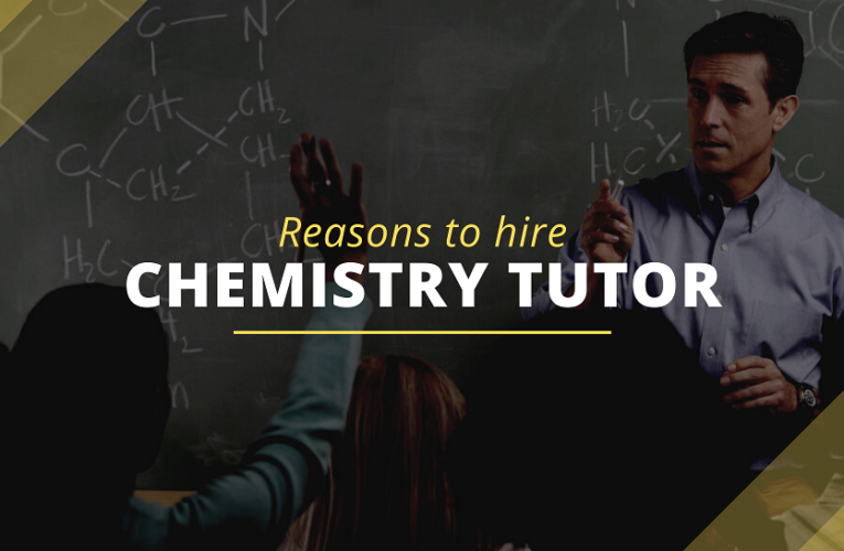 Reasons to Hire Chemistry Tutor