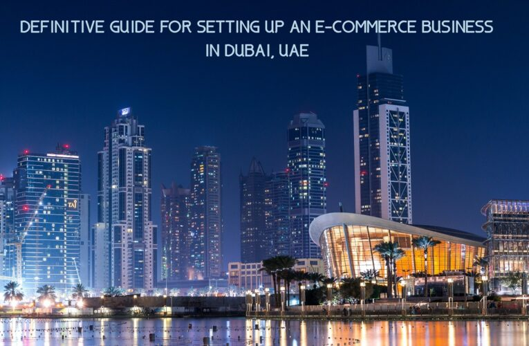 Definitive Guide For Setting Up An E-Commerce Business In Dubai, UAE